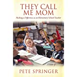 They Call Me Mom: Making a Difference as an Elementary School Teacher