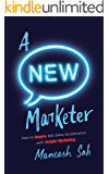 A NEW Marketer: How to Inspire b2b Sales Acceleration with Insight Marketing (English Edition)