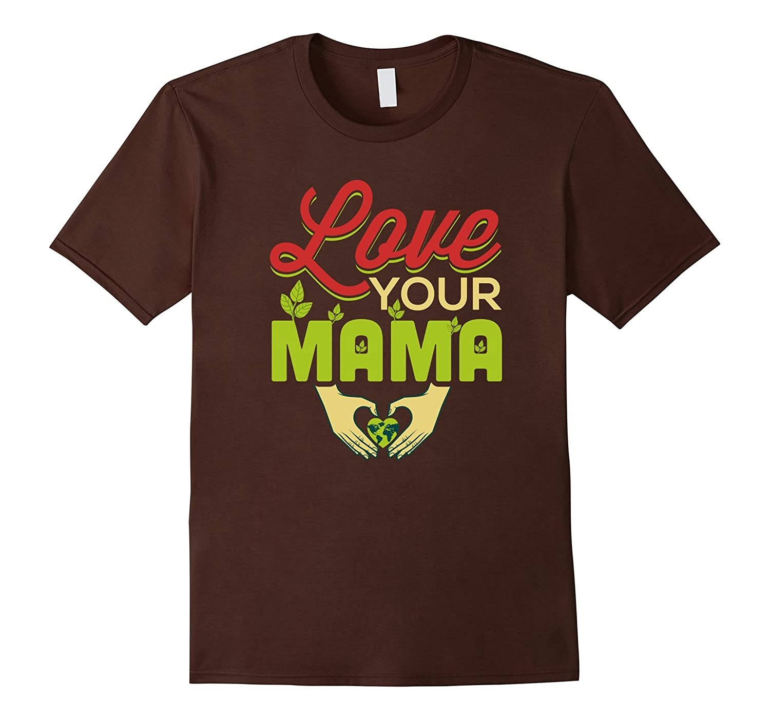 Love your Mama Mother Earth Climate Change T-Shirt