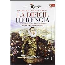 La difícil herencia: Las batallas de Felipe III en defensa del legado paterno 1599-1608 Clío. Crónicas de la historia: Amazon.es: Ruiz de Burgos, Eduardo: Libros