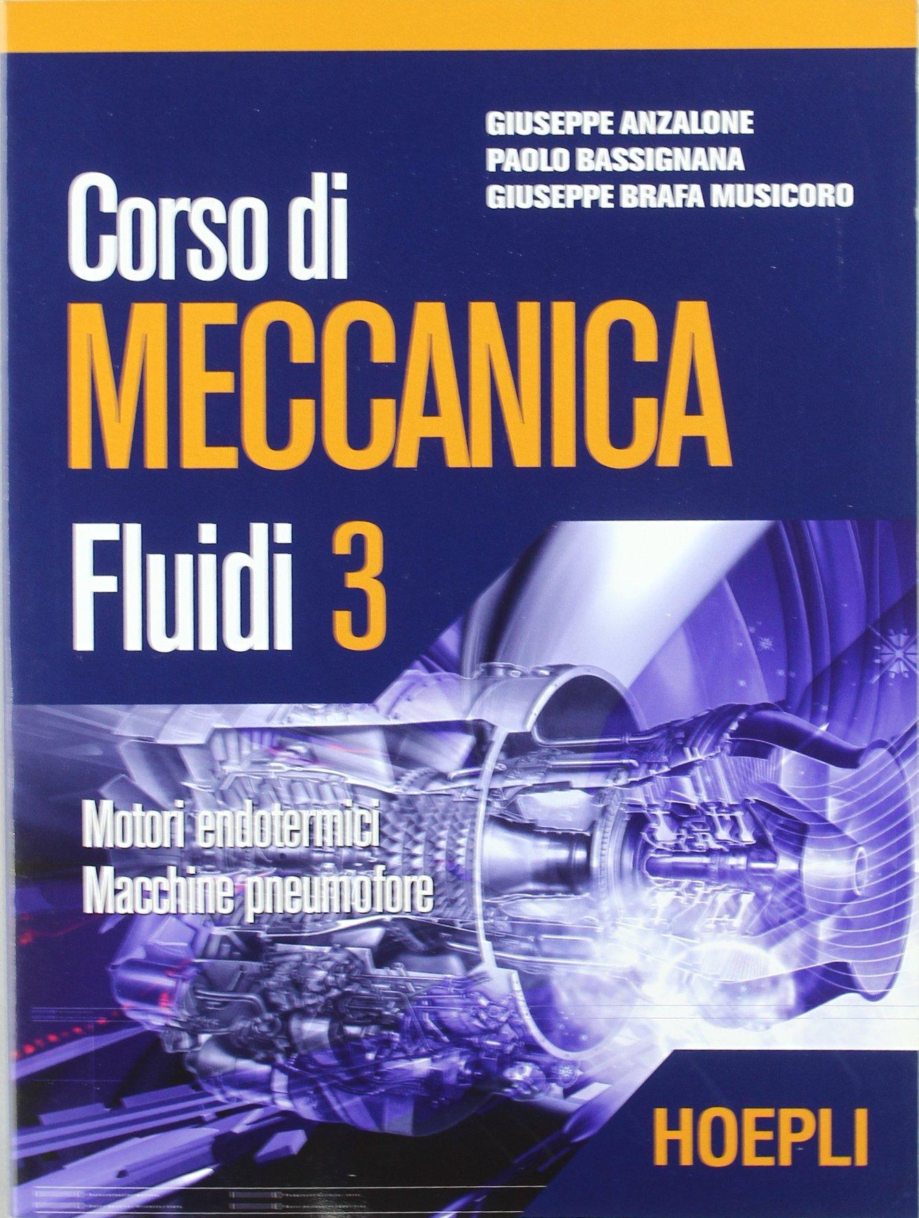 Corso di meccanica. Fluidi: 3 Copertina flessibile – 14 mag 2005 Giuseppe Anzalone Paolo Bassignana Giuseppe Brafa Musicoro Hoepli