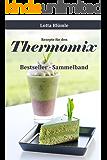 REZEPTE FÜR DEN THERMOMIX / BACKEN & SMOOTHIES: Bestseller - Sammelband (Thermomix Rezepte, Thermomix TM5, Thermomix Smoothies, Thermomix backen, Thermomix Low Carb, Kuchen, Kekse, Torten, Muffins)