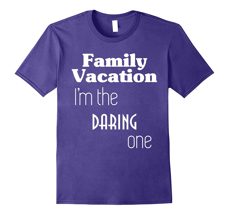 Family Vacation T-Shirt Im The Daring One-Vaci