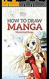 How to Draw Manga: Mastering Manga Drawings (How to Draw Manga Girls, Eyes, Scenes for Beginners) (How to Draw Manga, Mastering Manga Drawings)
