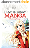 How to Draw Manga: Mastering Manga Drawings (How to Draw Manga Girls, Eyes, Scenes for Beginners) (How to Draw Manga, Mastering Manga Drawings Book 2) (English Edition)