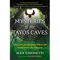 Mysteries of the Tayos Caves: The Lost Civilizations Where the Andes Meet the Amazon (English Edition)