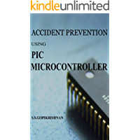 ACCIDENT PREVENTION IN AUTO MOBILES USING PIC MICROCONTROLLER (English Edition)