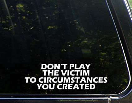 Amazon.com: Don\'t Play The Victim To The Circumstances You ...