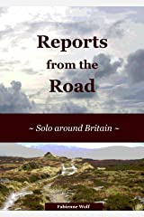 Reports from the Road: Solo around Britain (Solo Travel Reports Book 1) Kindle Edition