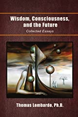 Wisdom, Consciousness, and the Future: Collected Essays Paperback