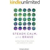 Steady, Calm, and Brave: 25 Practices of Resilience and Wisdom in a Crisis