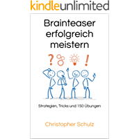Brainteaser erfolgreich meistern: Strategien, Tricks und 150 Übungen (German Edition)