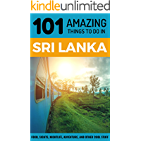 101 Amazing Things to Do in Sri Lanka: Sri Lanka Travel Guide (Galle, Colombo Travel, Kandy, Sigiriya, Backpacking Sri Lanka)