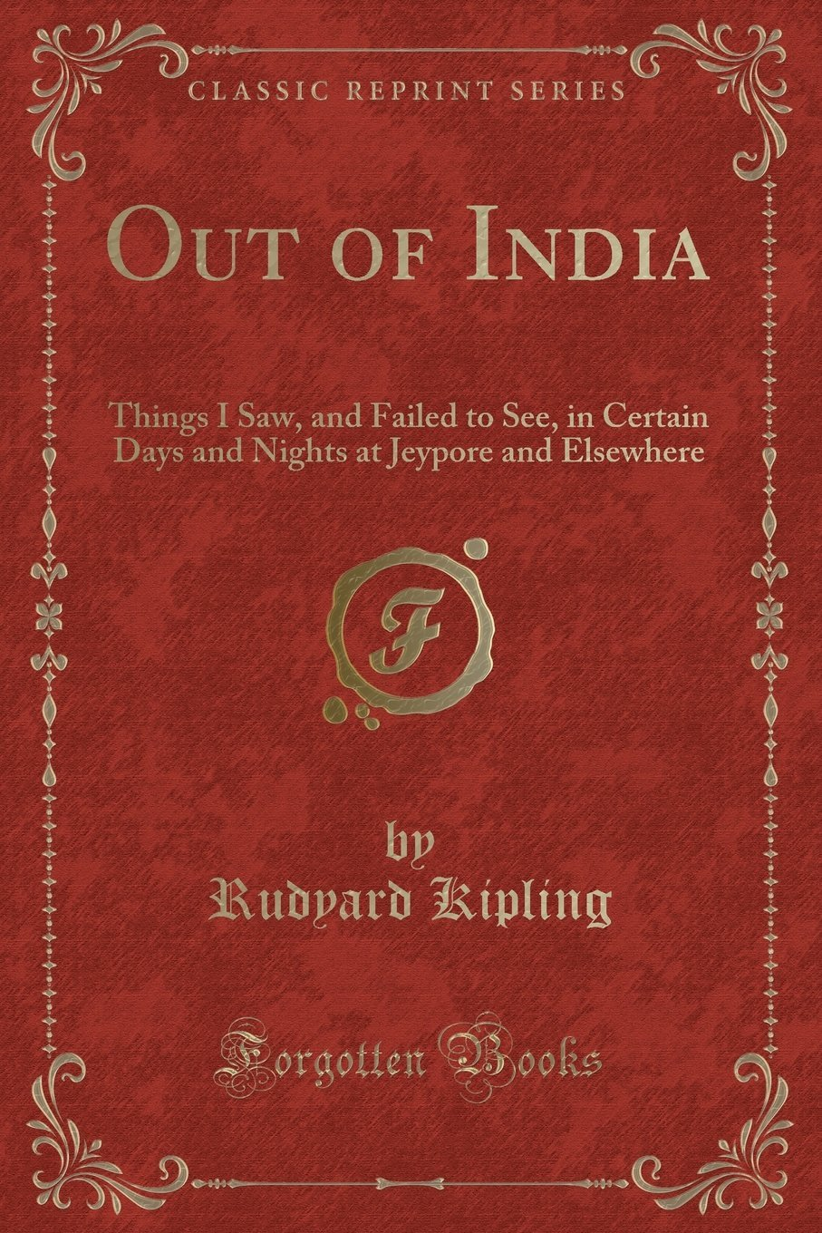 Read Online Out of India: Things I Saw, and Failed to See, in Certain Days and Nights at Jeypore and Elsewhere (Classic Reprint) pdf epub