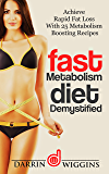 Fast Metabolism Diet: Demystified - Achieve Rapid Fat Loss With 25 Metabolism Boosting Recipes (Health Wealth & Happiness Book 12) (English Edition)