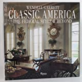 Classic America The Federal Style & Beyond