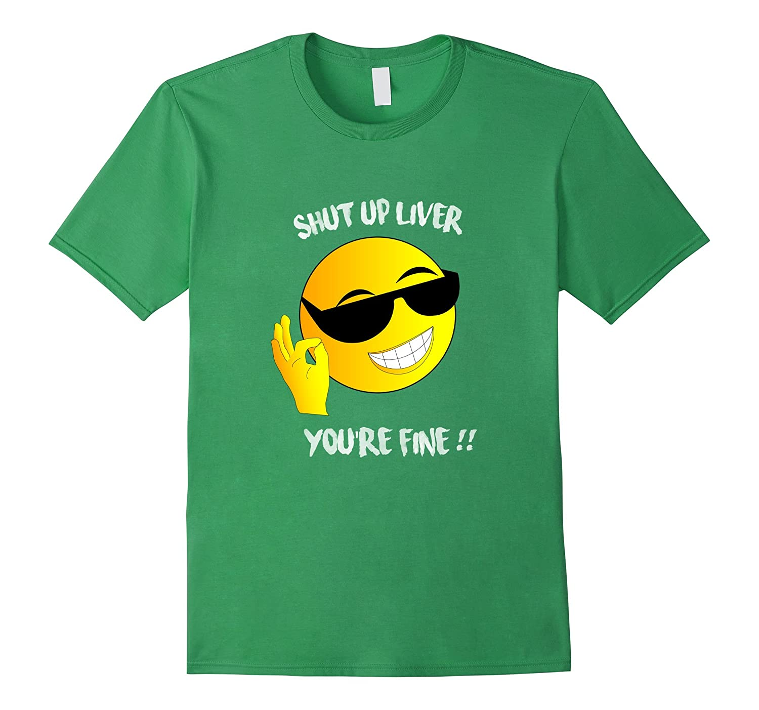 Shut Up You're Fine Liver T-shirt with Cool Smiley Face-Art