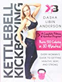 Kettlebell Kickboxing: Every Woman's Guide to