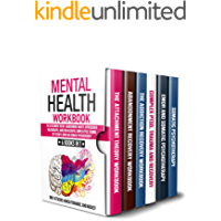 Mental Health Workbook: 6 Books in 1: The Attachment Theory, Abandonment Anxiety, Depression in Relationships, Addiction…