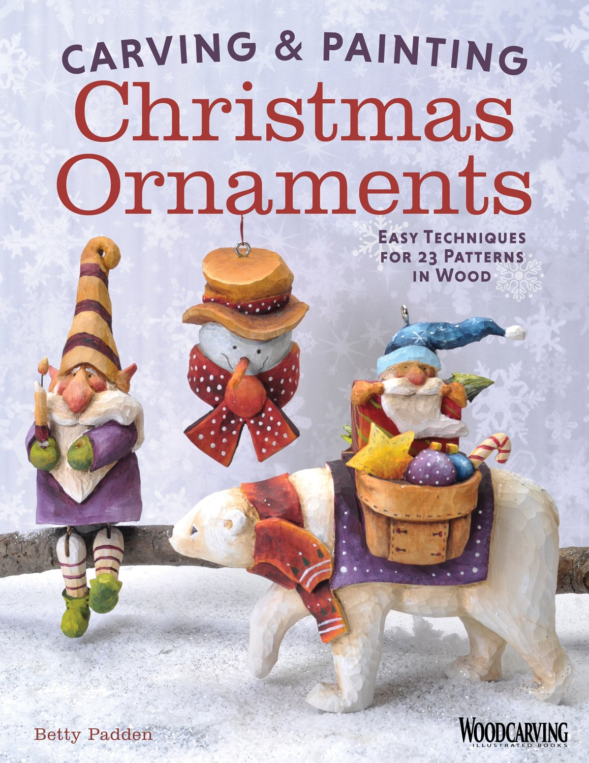 Carving & Painting Christmas Ornaments: Easy Techniques For 23 Patterns In  Wood: Betty Padden: 9781565238435: Amazon: Books