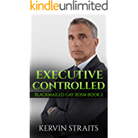 Executive Controlled: Blackmailed Gay BDSM Book 2