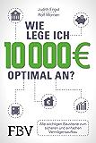 Wie lege ich 10000 Euro optimal an?: Alle wichtigen Bausteine zum sicheren und einfachen Vermögensaufbau (German Edition)
