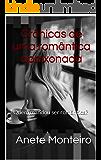 Crônicas de uma romântica apaixonada: Quem mandou ser romântica?