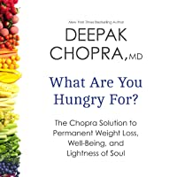 What Are You Hungry For?: The Chopra Solution to Permanent Weight Loss, Well-Being...