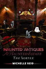 Haunted Antiques A Haunted Estate The Vortex: Based On True Events Kindle Edition