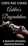 Ashlee's Degradation: A Domestic Discipline Spanking Romance