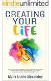 Creating Your Life (A Lifetime of Learning Book 1)