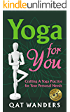 Yoga for You: Crafting A Yoga Practice For Your Personal Needs