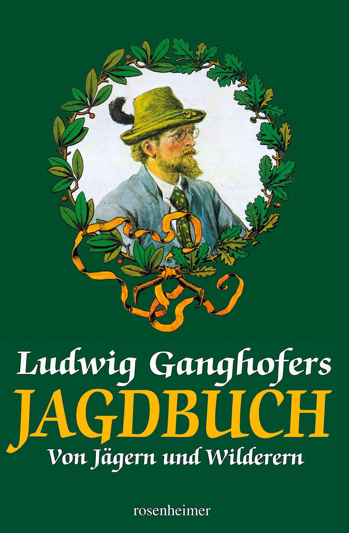 Ludwig Ganghofers Jagdbuch von Jägern und Wilderern