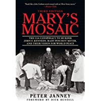 Mary's Mosaic: The CIA Conspiracy to Murder John F. Kennedy, Mary Pinchot Meyer, and Their Vision for World Peace: Third Edition