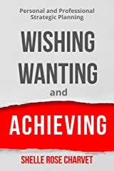 Wishing, Wanting & Achieving: Personal & Professional Strategic Planning Mini E-Book Kindle Edition