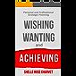 Wishing, Wanting & Achieving: Personal & Professional Strategic Planning Mini E-Book