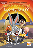What Is the Story of Looney Tunes? (What Is the Story Of?)