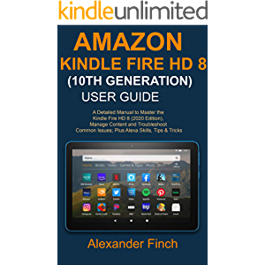 AMAZON KINDLE FIRE HD 8 (10TH GENERATION) USER GUIDE: A Detailed Manual to Master the Kindle Fire HD 8 (2020 Edition…