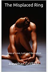 The Misplaced Ring: Tales of Love, Lust and Deception Kindle Edition