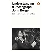 UNDERSTANDING A PHOTOGRAPH: John Berger (Penguin Modern Classics)