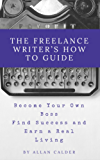 The Freelance Writer's How To Guide: Become Your Own Boss Find Success and Earn a Real Living (English Edition)