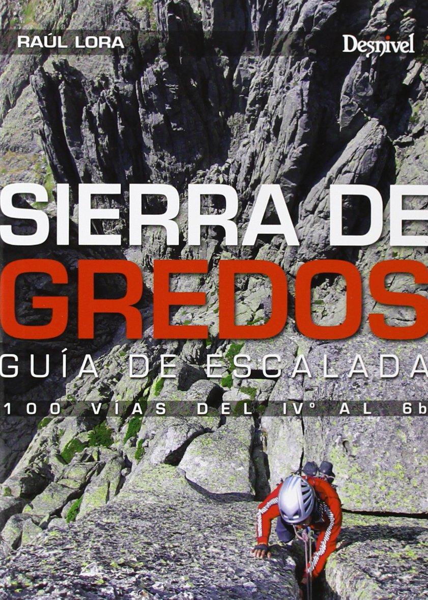 Sierra De Gredos. Guía De Escalada. 100 Vías Del IVº Al 6B ...