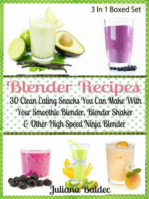 Blender Recipes: 30 Clean Eating Snacks: Smoothie Blender ...