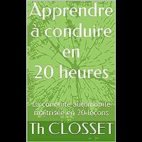 Apprendre à conduire en 20 heures: La conduite automobile maîtrisée en 20 leçons (French Edition)