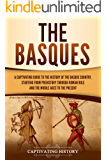 The Basques: A Captivating Guide to the History of the Basque Country, Starting from Prehistory through Roman Rule and…