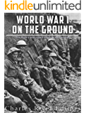 World War I on the Ground: The History and Legacy of Life in the Trenches
