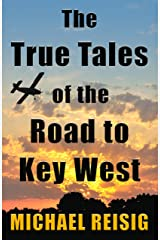 The True Tales Of The Road To Key West Kindle Edition