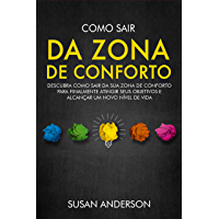 Como Sair Da Zona De Conforto: Descubra Como Sair Da Sua Zona De Conforto Para Finalmente Atingir Seus Objetivos E…