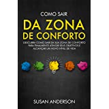 Como Sair Da Zona De Conforto: Descubra Como Sair Da Sua Zona De Conforto Para Finalmente Atingir Seus Objetivos E Alcançar U