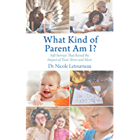 What Kind of Parent Am I?: Self-Surveys That Reveal the Impact of Toxic Stress and More (Scientific Parenting Book 2)